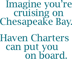 Cruising on the Chesapeake Bay | Haven Charters, Rock Hall MD